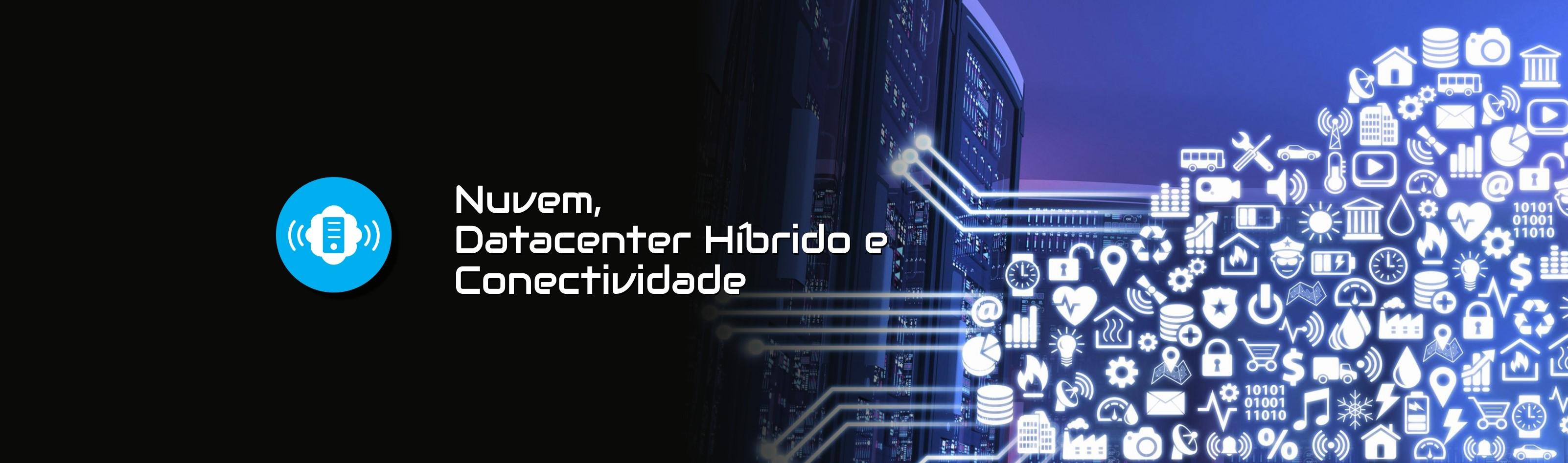 Nuvem, Datacenter Híbrido e Conectividade